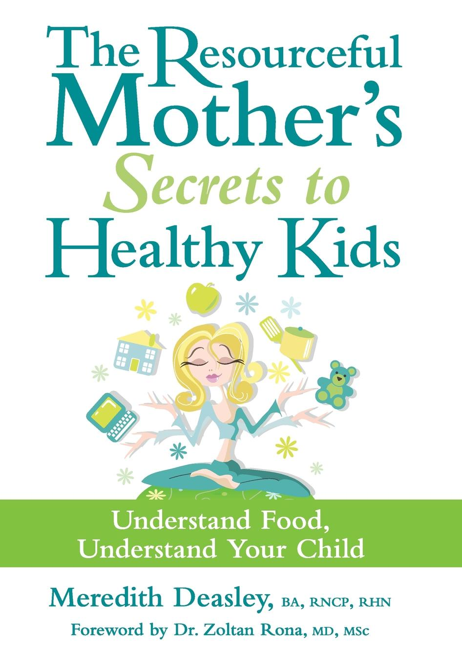 Фото - Meredith Deasley BA RNCP RHN ACC The Resourceful Mother's Secrets to Healthy Kids. Understand Food, Understand Your Child mother and child