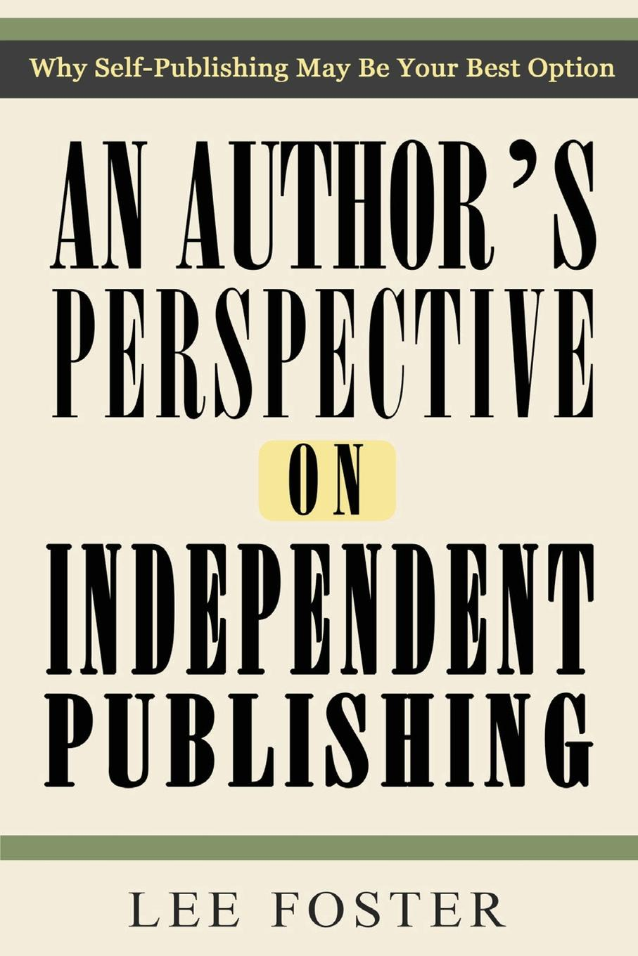Lee Foster An Author's Perspective on Independent Publishing. Why Self-Publishing May Be Your Best Option nancy lee corporate social responsibility doing the most good for your company and your cause