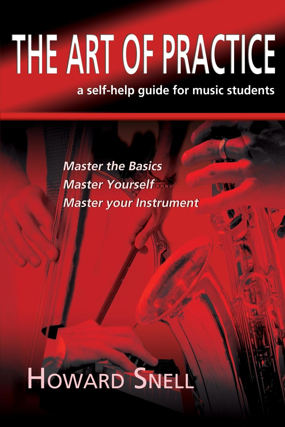 Howard Snell. The Art of Practice. a Self-Help Guide for Music Students