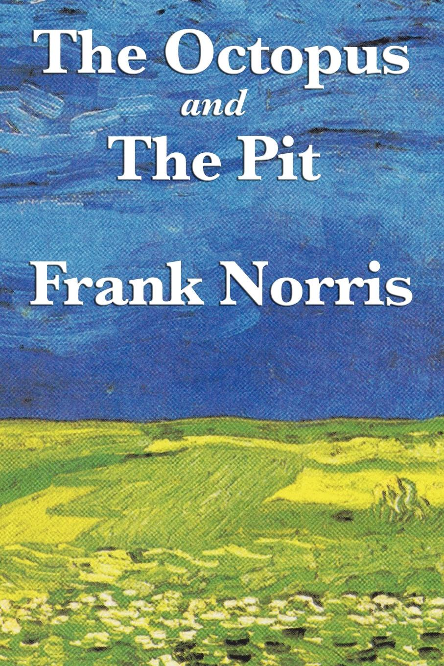 Frank Norris The Octopus. A Story of California and the Pit: A Story of Chicago takashi murakami the octopus eats its own leg