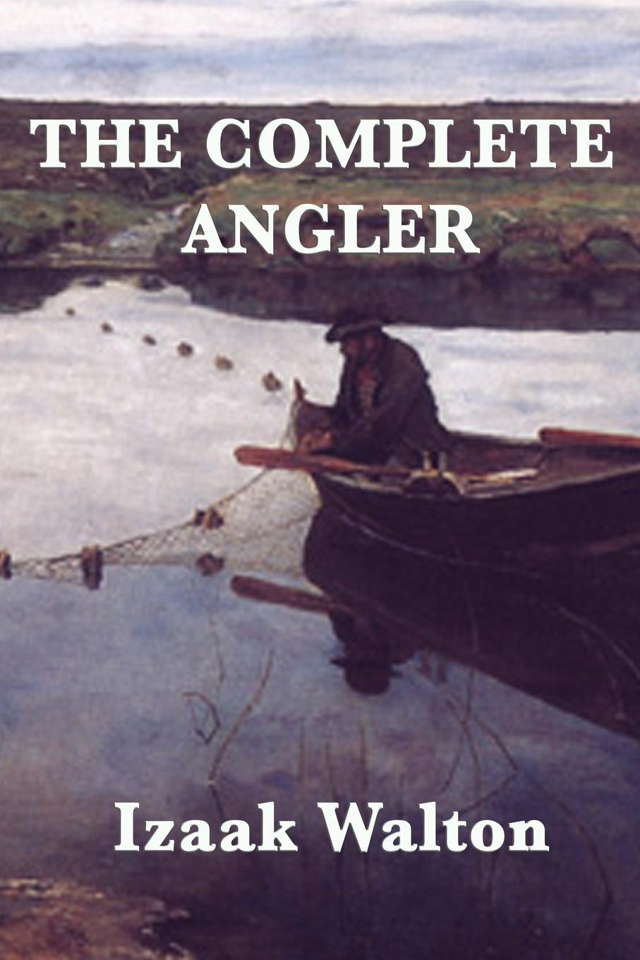 Izaak Walton The Complete Angler walton izaak the compleat angler or the contemplative man s recreation being a