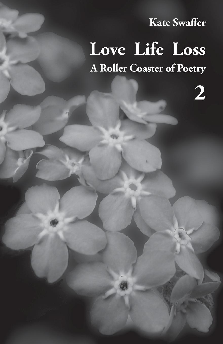 Kate Swaffer Love Life Loss - A Roller Coaster of Poetry Volume 2. Days with Dementia