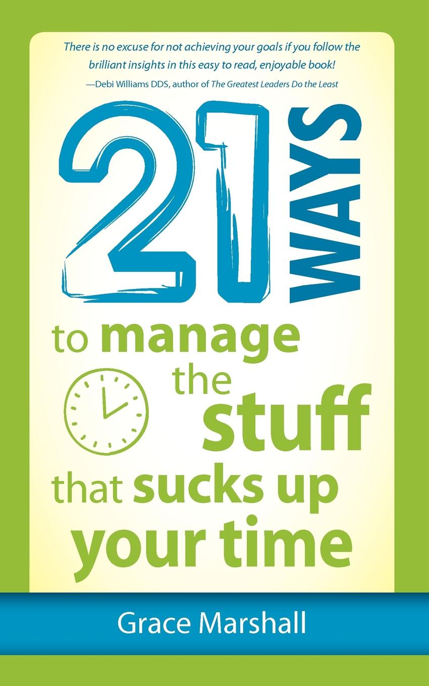 21 Ways to Manage the Stuff that Sucks Up Your Time Do you wish you had more hours in the dayР? This little book will...