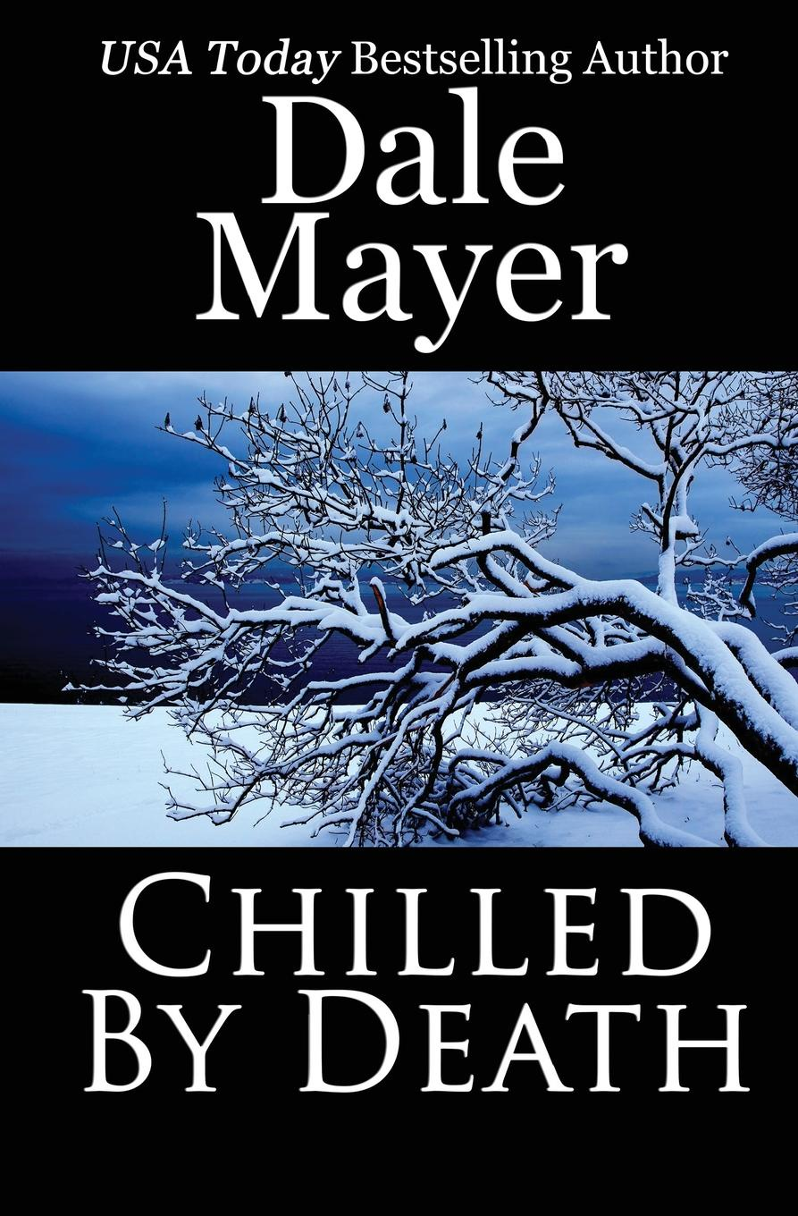 Dale Mayer. Chilled by Death