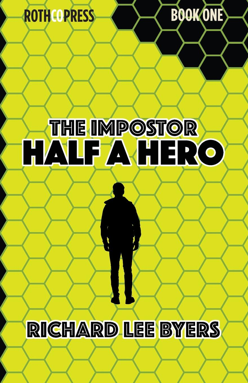 Richard Lee Byers. The Impostor. Half a Hero