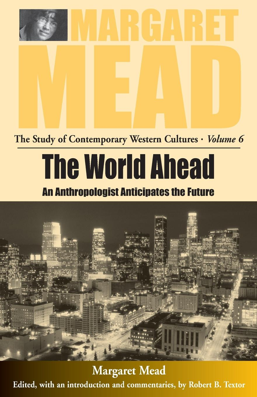 M Mead The World Ahead. An Anthropologist Anticipates the Future margaret mead