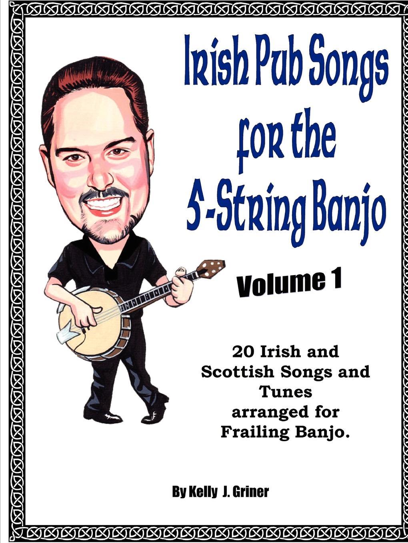 Kelly Griner Irish Pub Songs For The 5-String Banjo Volume 1 the irish pub