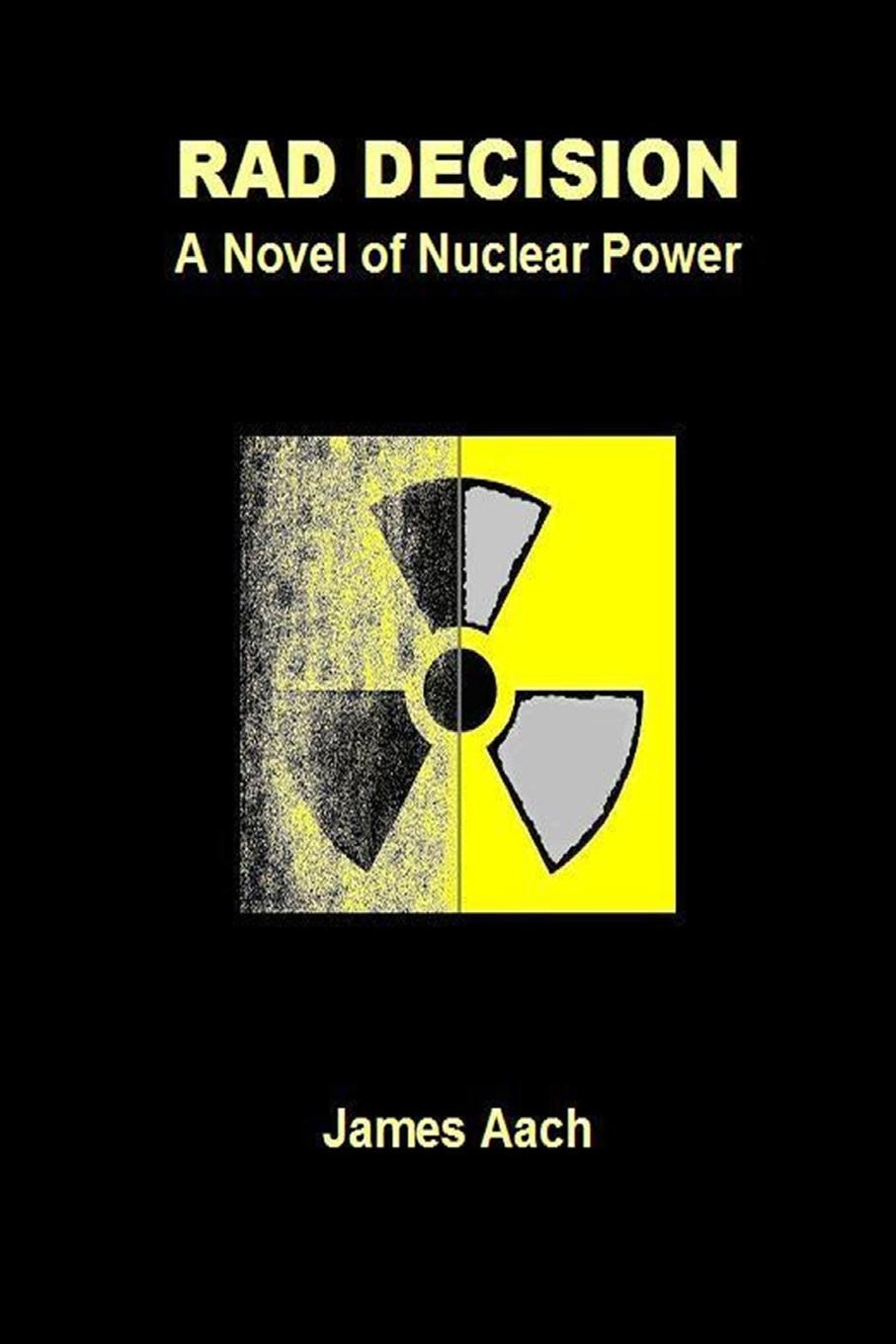 James Aach Rad Decision. A Novel of Nuclear Power denis stein marion preuß nina höhne economical implications of shutdowns of nuclear power in germany
