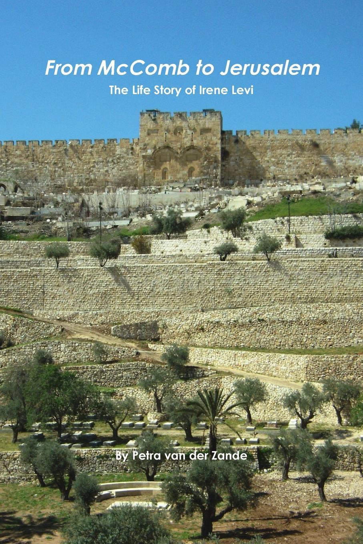 Petra van der Zande From McComb to Jerusalem - The Life Story of Irene (Shaloma) Levi