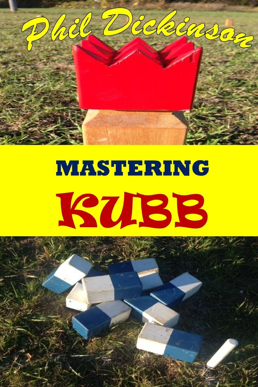 Phil Dickinson. Mastering Kubb