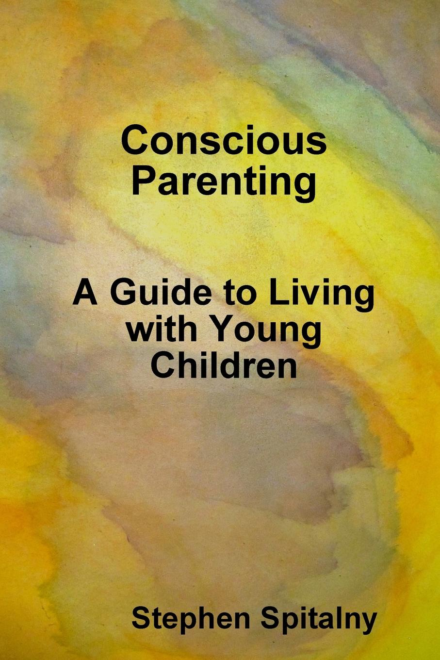 Stephen Spitalny Conscious Parenting. A Guide to Living with Young Children fly–fishing with children – a guide for parents