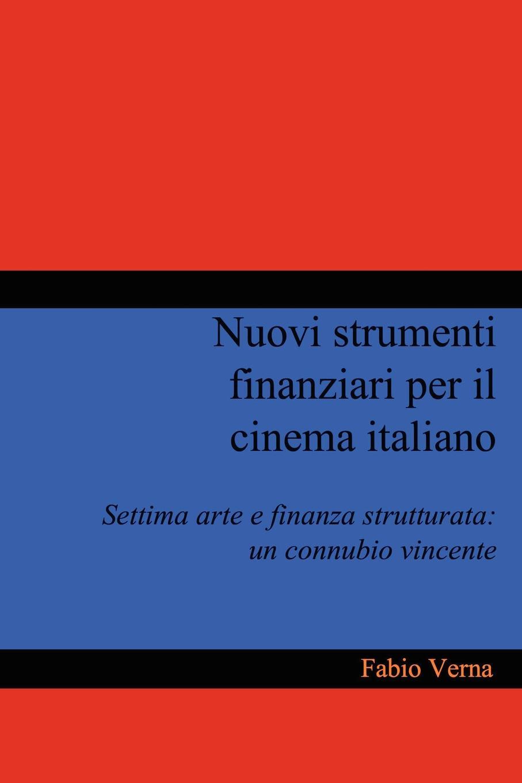 Fabio Verna Nuovi strumenti finanziari per il cinema italiano lorenzotti anita aiello roberto cinema italiano in dd livello 3 libro dvd