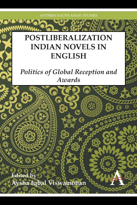 Postliberalization Indian Novels in English. Politics of Global Reception and Awards недорго, оригинальная цена