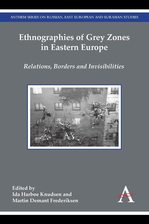 цены на Ethnographies of Grey Zones in Eastern Europe. Relations, Borders and Invisibilities  в интернет-магазинах