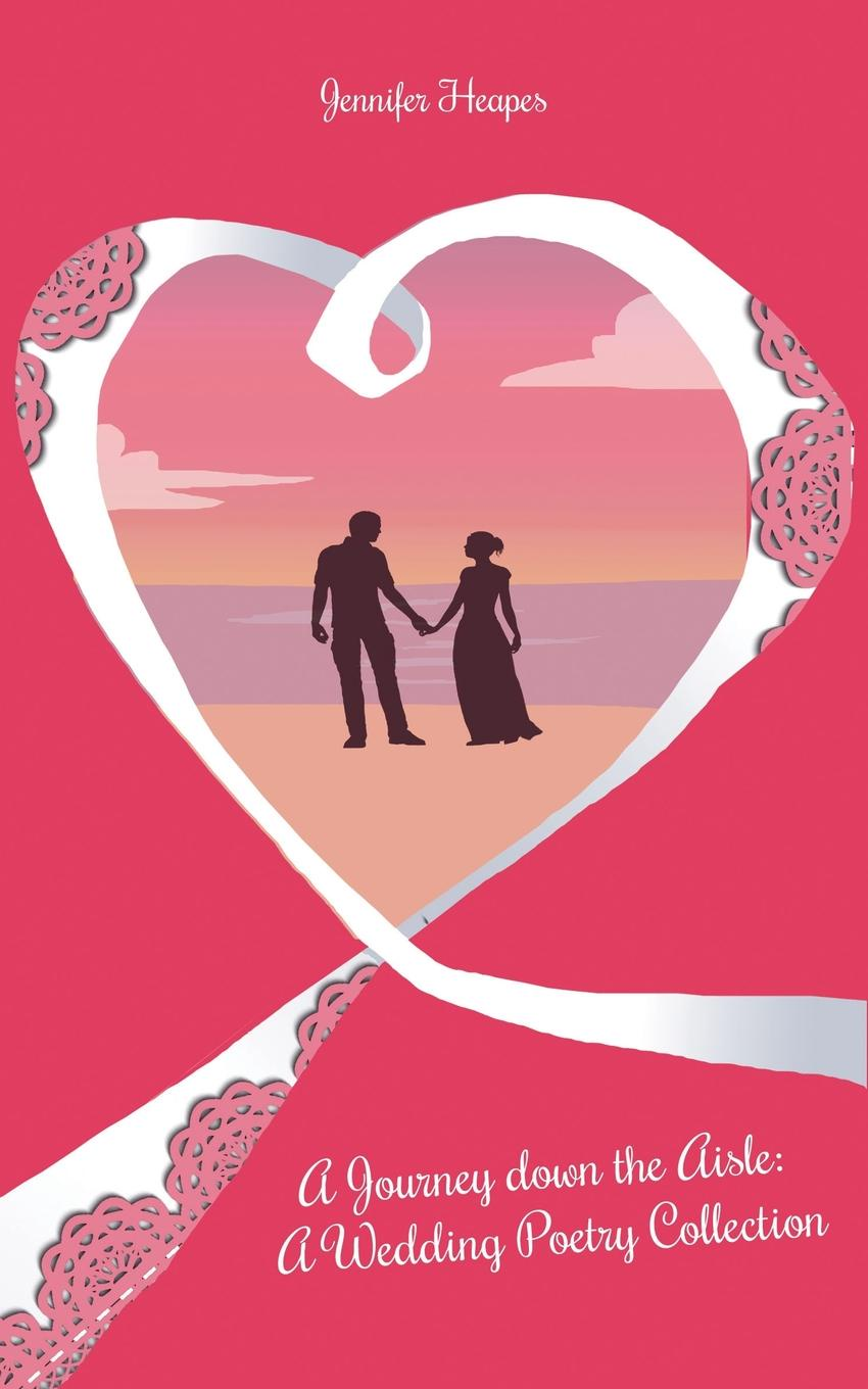 Jennifer Heapes A Journey down the Aisle. A Wedding Poetry Collection oscar wilde the ballad of reading gaol a poetry