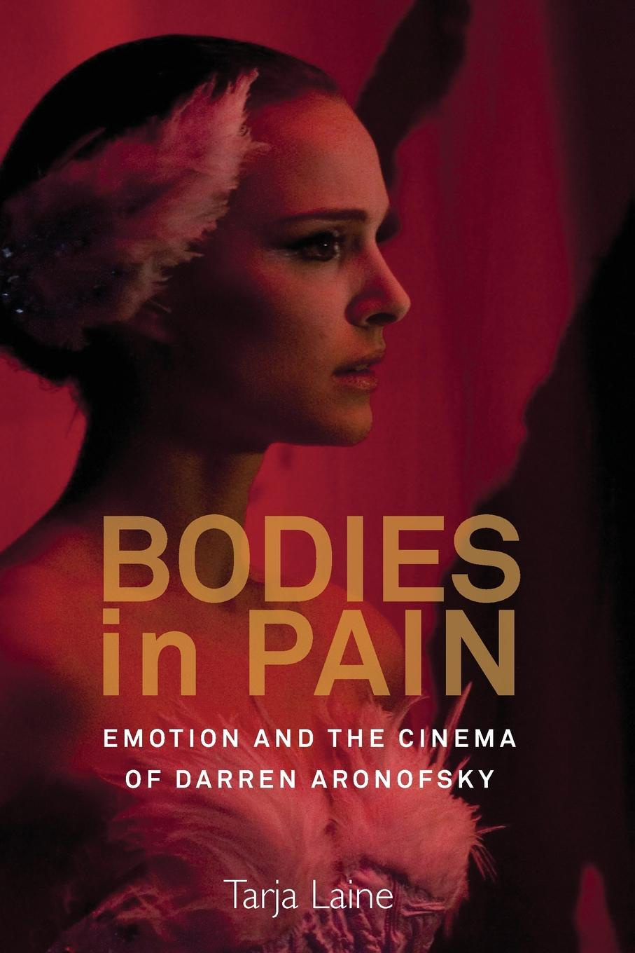 Tarja Laine. Bodies in Pain. Emotion and the Cinema of Darren Aronofsky