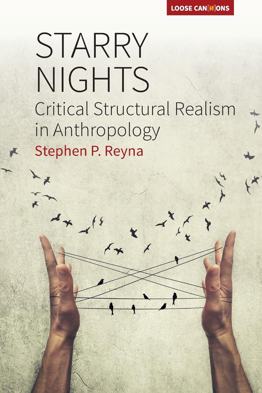 цена Stephen P Reyna Starry Nights. Critical Structural Realism in Anthropology онлайн в 2017 году