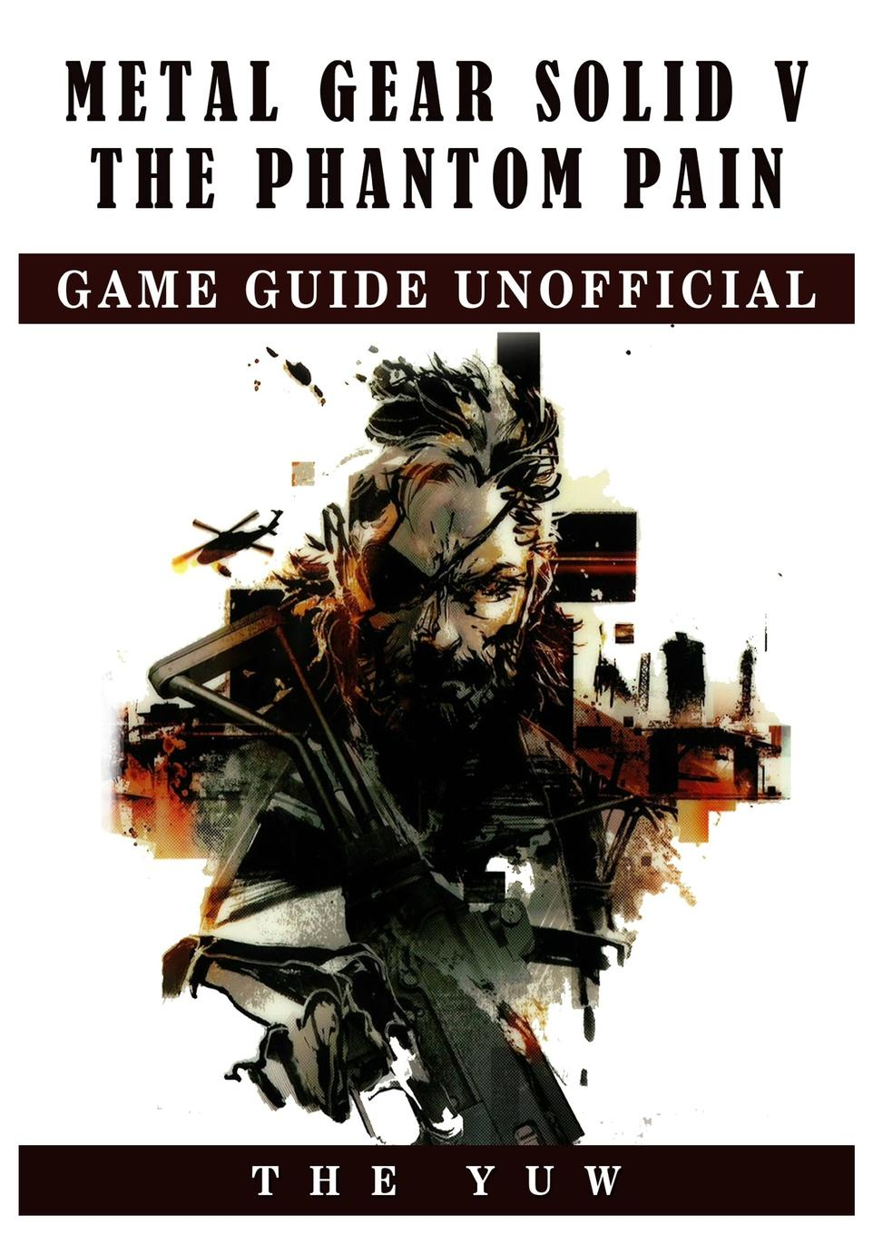 The Yuw Metal Gear Solid V the Phantom Pain Game Guide Unofficial edge c how to write your best story ever top tips and trade secrets from the experts