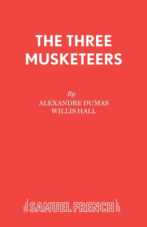 Александр Дюма, Willis Hall The Three Musketeers александр дюма adolphe de leuven frank j morlock a fairy tale a play in three acts