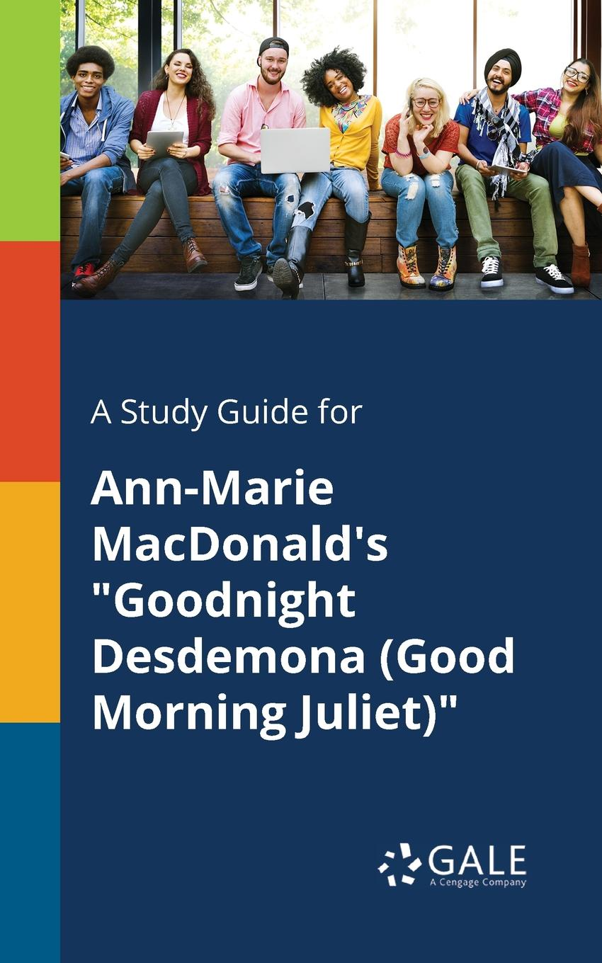 Cengage Learning Gale A Study Guide for Ann-Marie MacDonald's Goodnight Desdemona (Good Morning Juliet) cengage learning gale a study guide for bobbie ann mason s shiloh