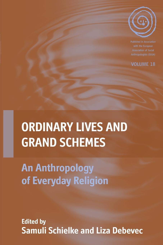 цена Ordinary Lives and Grand Schemes. An Anthropology of Everyday Religion онлайн в 2017 году