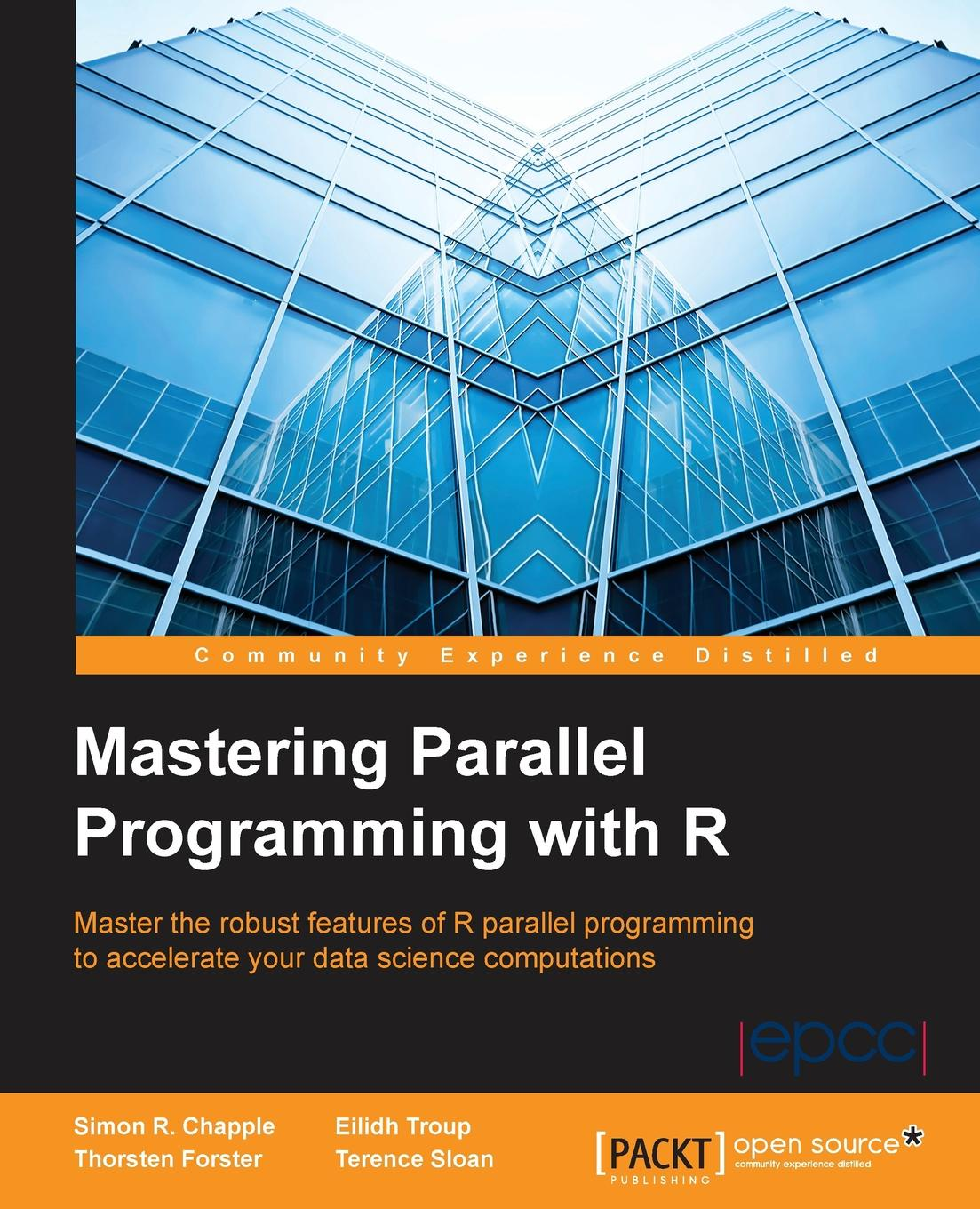 Simon R. Chapple, Eilidh Troup, Thorsten Forster Mastering Parallel Programming with R gastón hillar c professional parallel programming with c master parallel extensions with net 4