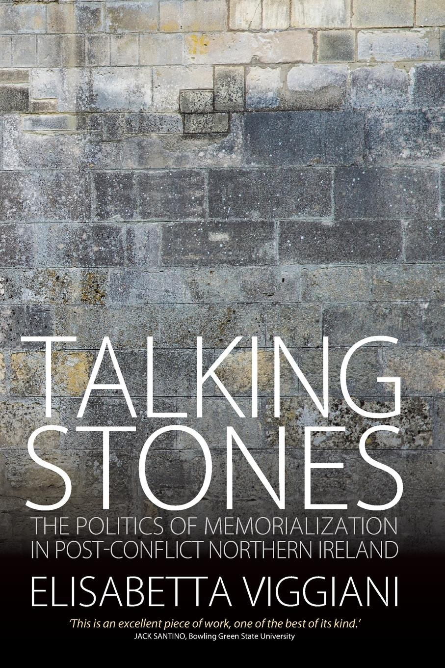 Elisabetta Viggiani Talking Stones. The Politics of Memorialization in Post-Conflict Northern Ireland conflict management and politics of oil in central asia