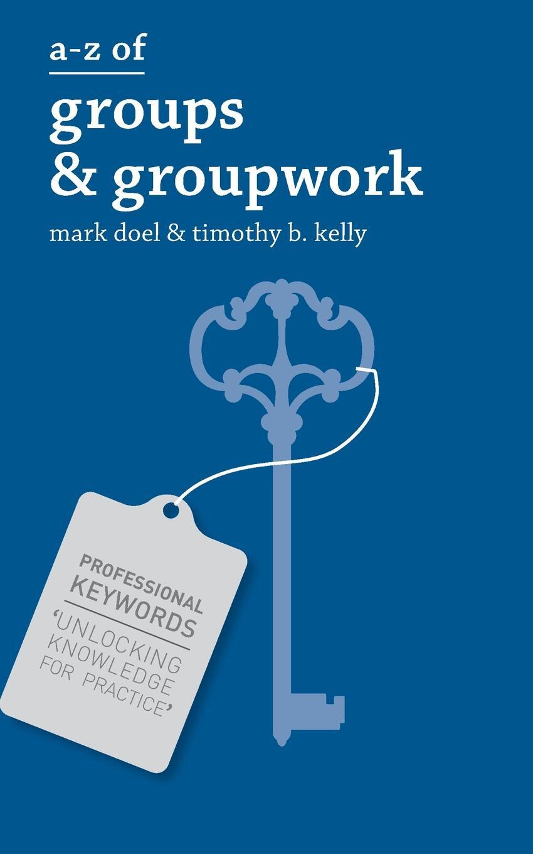 Mark Doel, Timothy Kelly A-Z of Groups and Groupwork цена в Москве и Питере