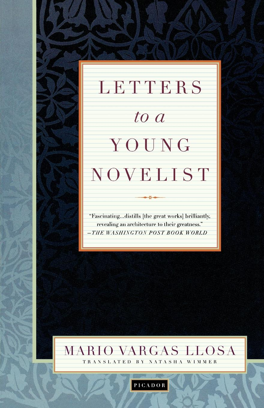 Mario Vargas Llosa, Natasha Wimmer Letters to a Young Novelist ghosh abhik letters to a young chemist