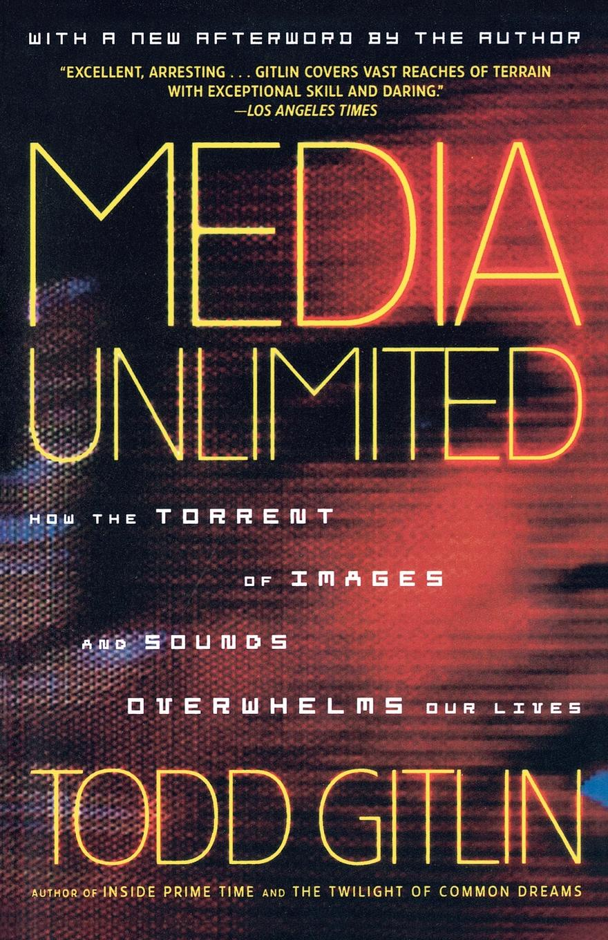 Todd Gitlin Media Unlimited. How the Torrent of Images and Sounds Overwhelms Our Lives журнал хакер 221 torrent