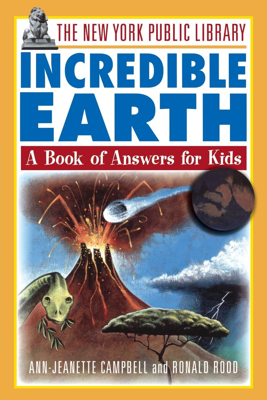 Ann-Jeanette Campbell, New York Public Library, Nypl The New York Public Library Incredible Earth. A Book of Answers for Kids andrea sutcliffe the new york public library amazing u s geography a book of answers for kids