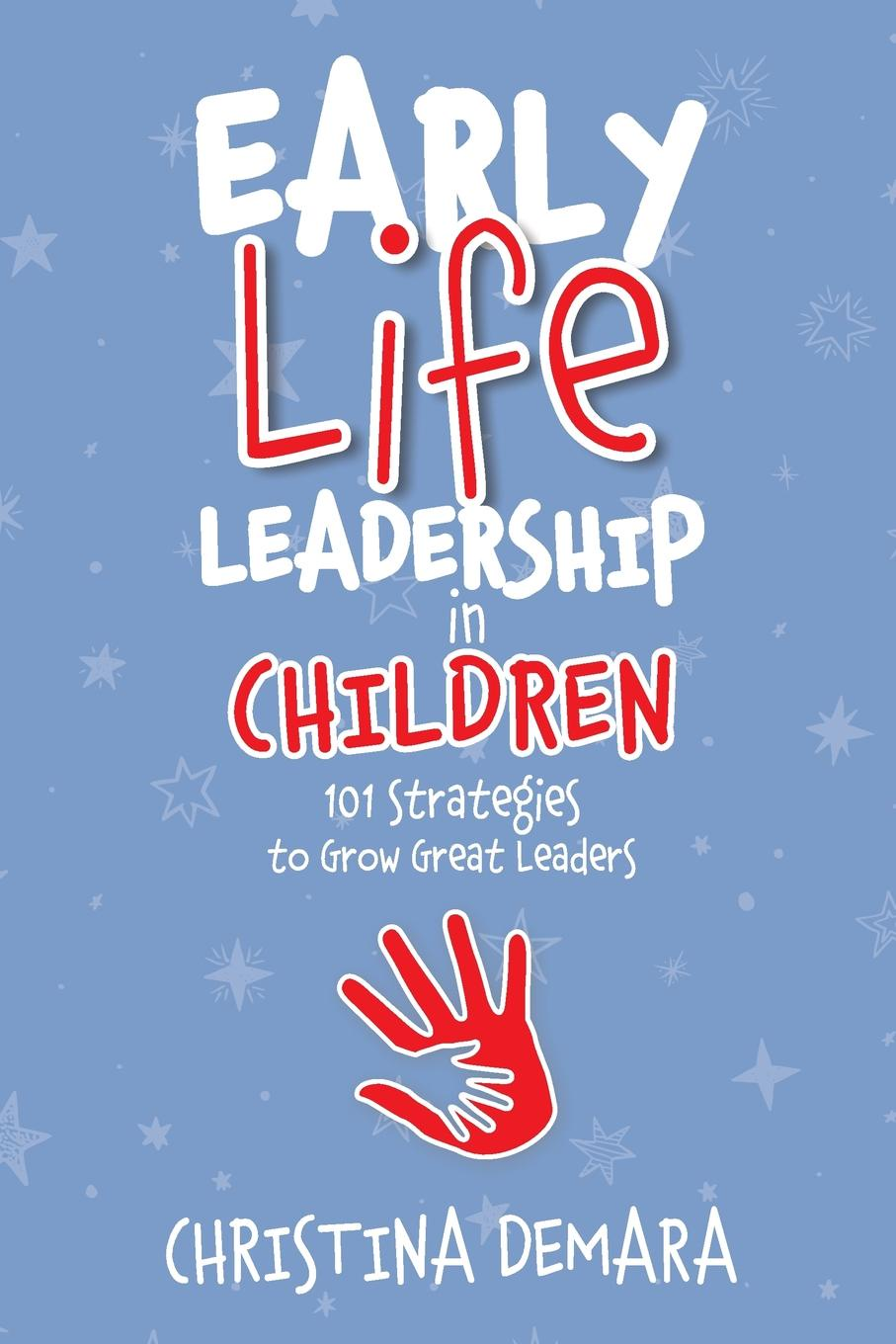 Christina DeMara Early Life Leadership in Children. 101 Strategies to Grow Great Leaders leadership institute women with purpose finding life balance direction