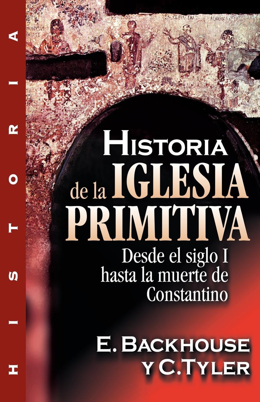 C. Tyler, E. Backhouse Historia de la Iglesia Primitiva. Desde el Siglo I Hasta la Muerte de Constantino стоимость
