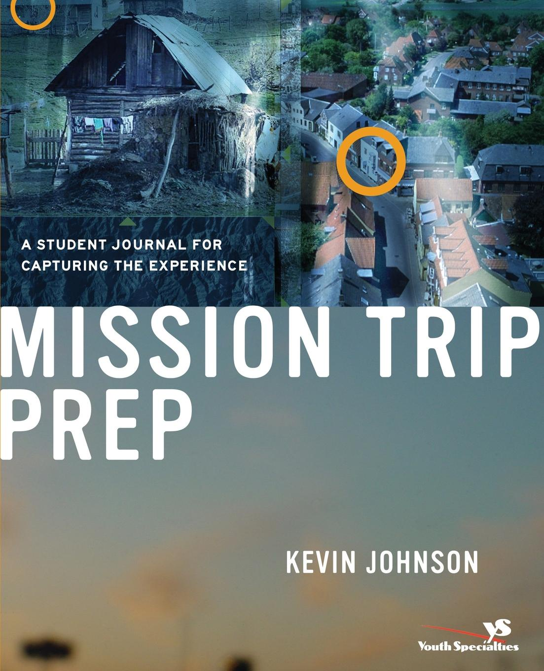 Kevin W. Johnson Mission Trip Prep Student Journal. A Journal for Capturing the Experience
