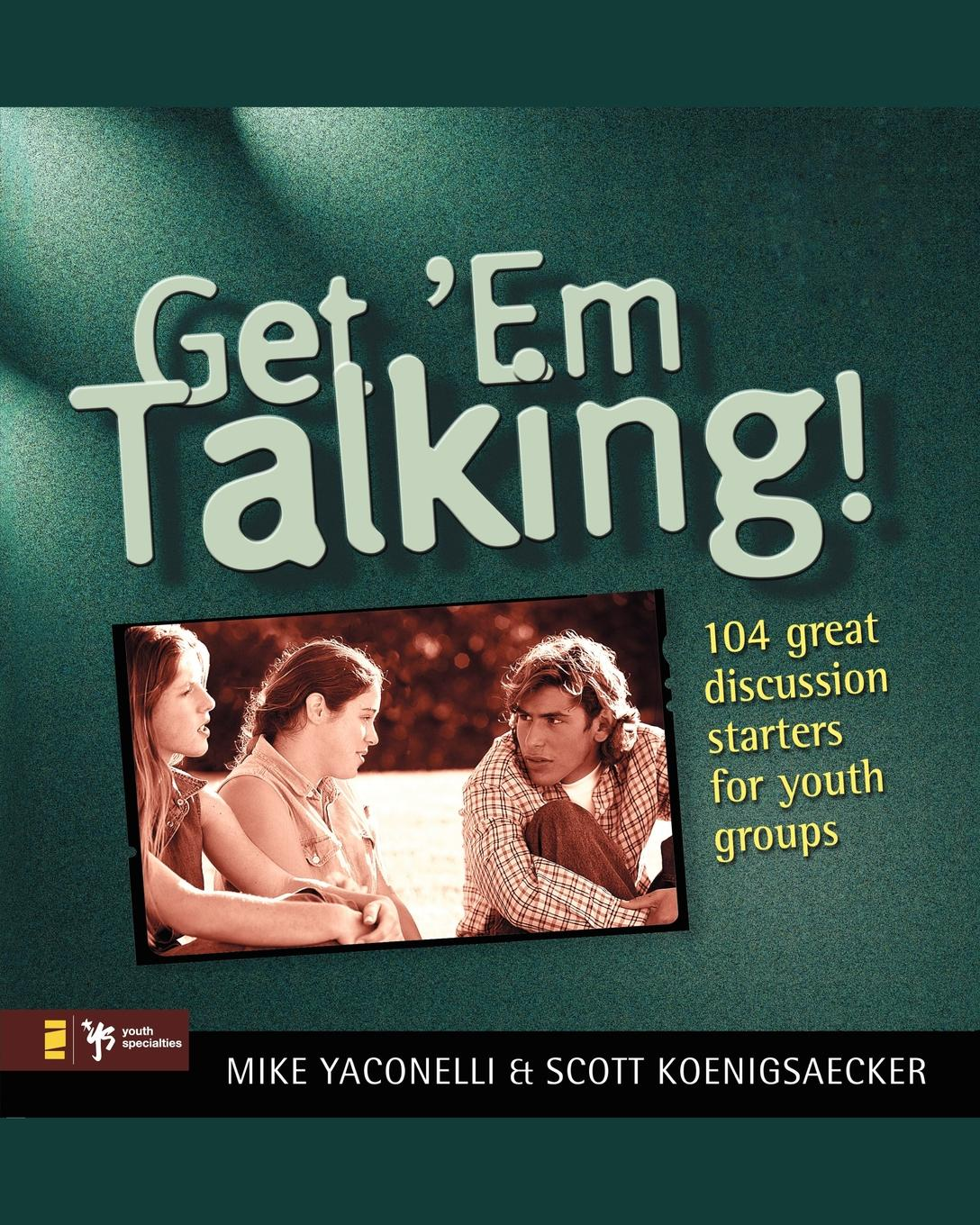 Фото - Scott Koenigsaecker, Michael Yaconelli Get 'em Talking. 104 Discussion Starters for Youth Groups michael scott mindwalks