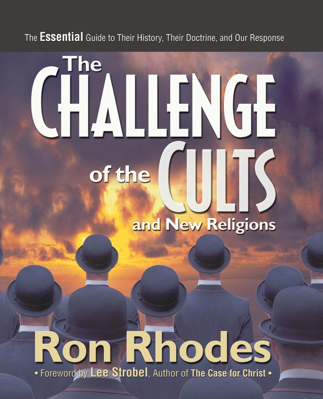 Ron Rhodes The Challenge of the Cults and New Religions. The Essential Guide to Their History, Their Doctrine, and Our Response larry a nichols george a mather alvin j schmidt encyclopedic dictionary of cults sects and world religions