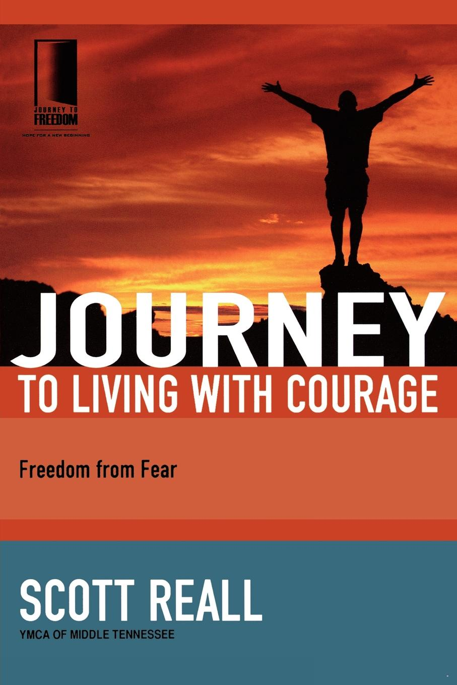 Scott Reall Journey to Living with Courage. Freedom from Fear dustina respecki living in fear away from my rapist