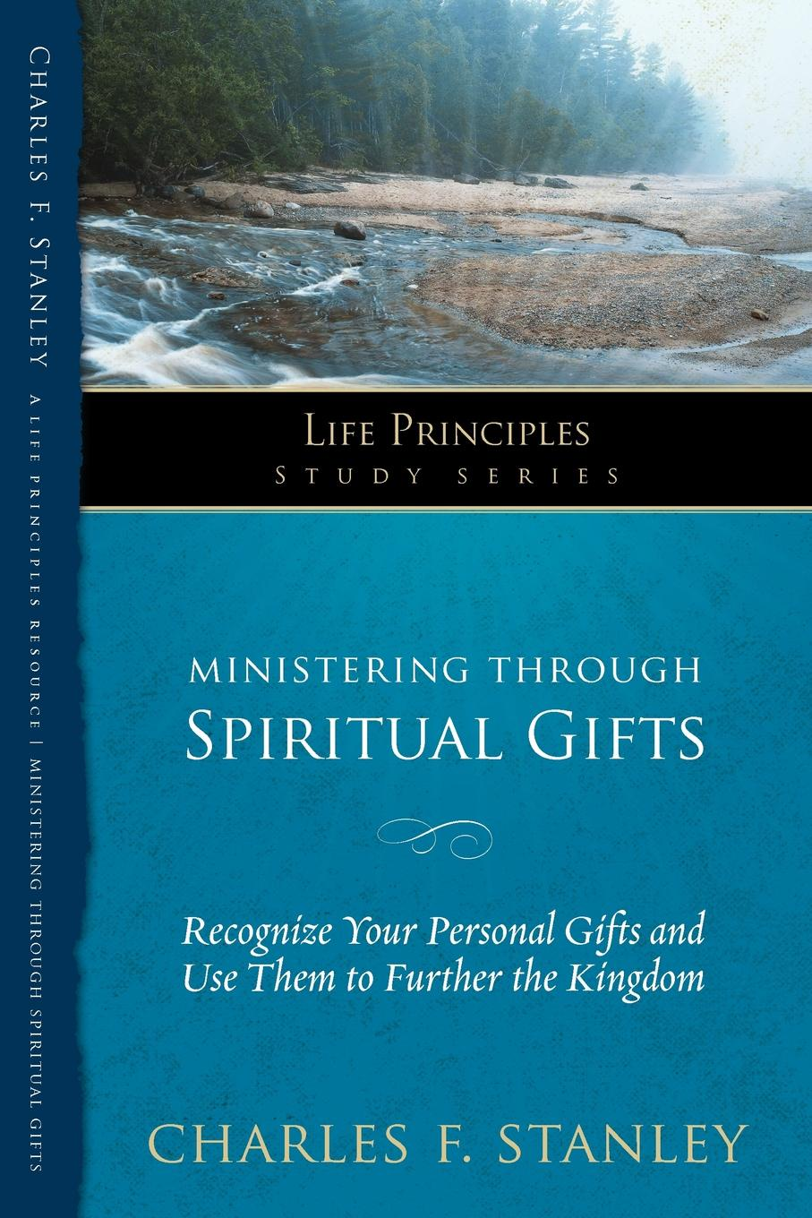 Thomas Nelson Publishers, Charles F. Stanley Ministering Through Spiritual Gifts. Recognize Your Personal Gifts and Use Them to Further the Kingdom
