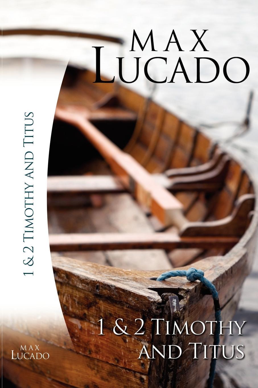 Max Lucado Study Guide. 1 & 2 Timothy Titus