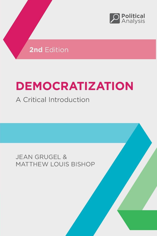 Jean Grugel, Matthew Louis Bishop Democratization. A Critical Introduction lee artz global entertainment media a critical introduction