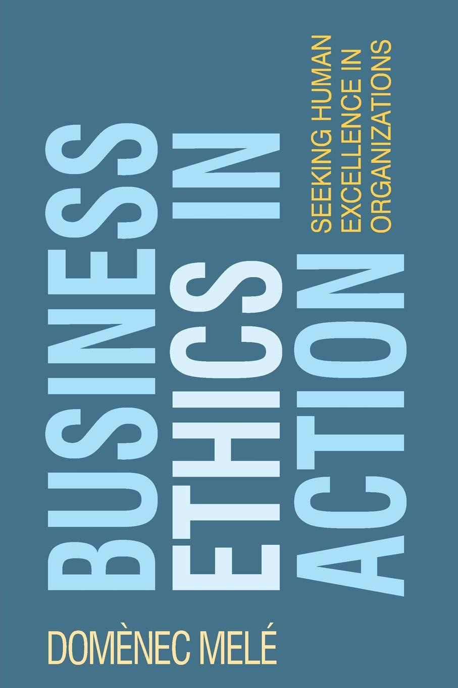 """Business Ethics in Action. Seeking Human Excellence in Organizations Книга""""Business Ethics in Action. Seeking Human Excellence..."""