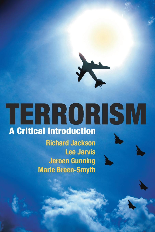 Richard Jackson, Lee Jarvis, Jeroen Gunning Terrorism. A Critical Introduction lee artz global entertainment media a critical introduction