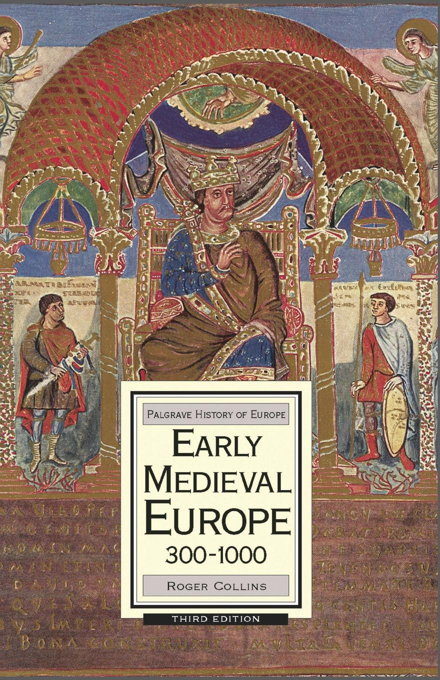 Roger Collins Early Medieval Europe, 300-1000