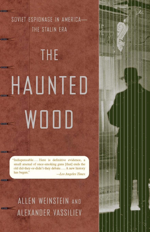 Allen Weinstein, Alexander Vassiliev The Haunted Wood. Soviet Espionage in America--The Stalin Era allen weinstein alexander vassiliev the haunted wood soviet espionage in america the stalin era