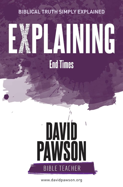 David Pawson EXPLAINING End Times the end times