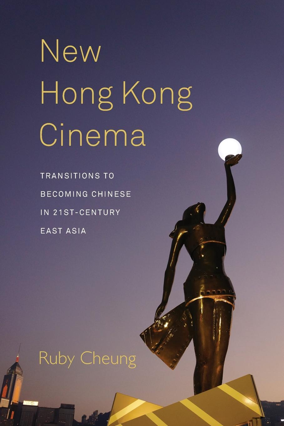 Ruby Cheung New Hong Kong Cinema. Transitions to Becoming Chinese in 21st-Century East Asia недорого