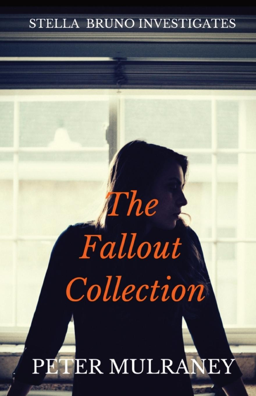 Peter Mulraney The Fallout Collection. Stella Bruno Investigates