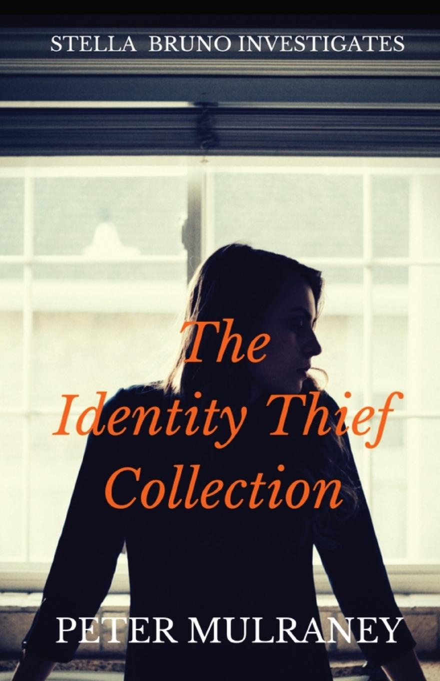 Peter Mulraney The Identity Thief Collection. Stella Bruno Investigates