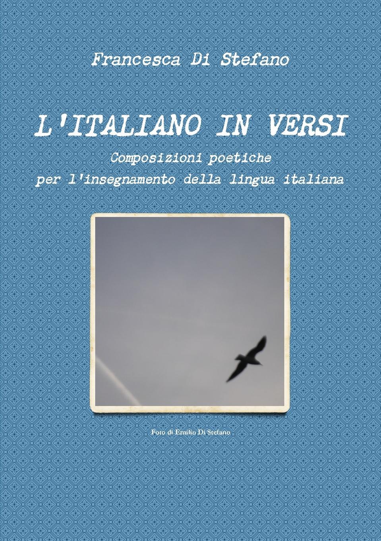 Francesca Di Stefano L'italiano in versi theophilus c cann grammatica teorico pratica della lingua inglese nuovo corso completo ad uso