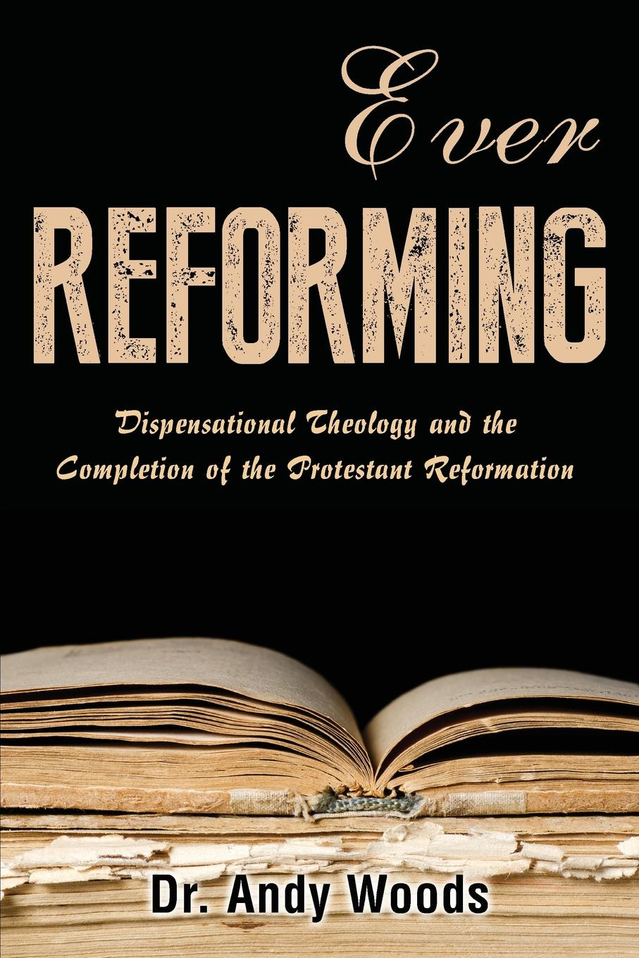 Andy Woods Ever Reforming. Dispensational Theology and the Completion of the Protestant Reformation jody thompson why managing sucks and how to fix it a results only guide to taking control of work not people